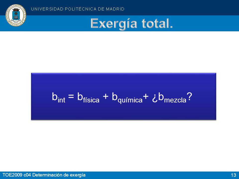 13 TOE2009 c04 Determinación de exergía b int = b física + b química + ¿b mezcla ?