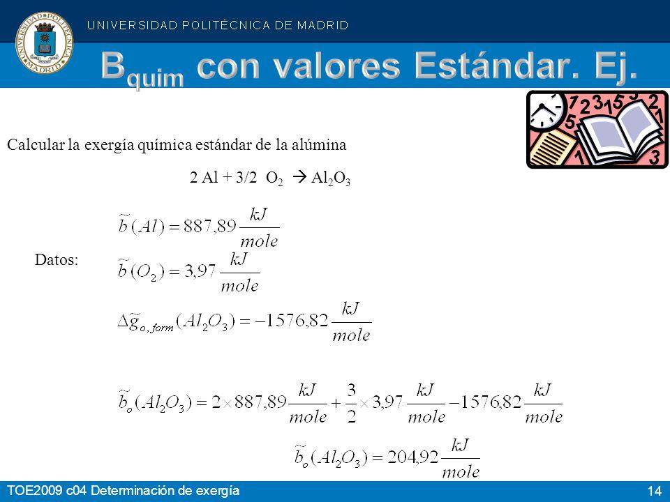 14 TOE2009 c04 Determinación de exergía Calcular la exergía química estándar de la alúmina Datos: 2 Al + 3/2 O 2 Al 2 O 3