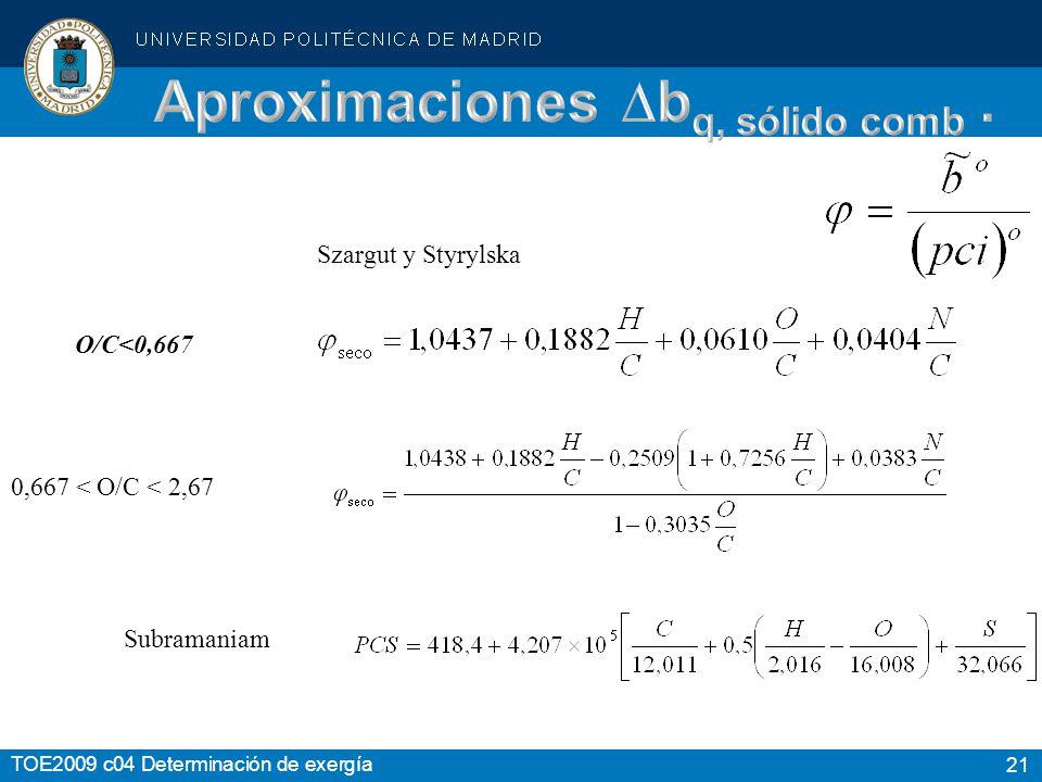 21 TOE2009 c04 Determinación de exergía Szargut y Styrylska O/C<0,667 0,667 < O/C < 2,67 Subramaniam