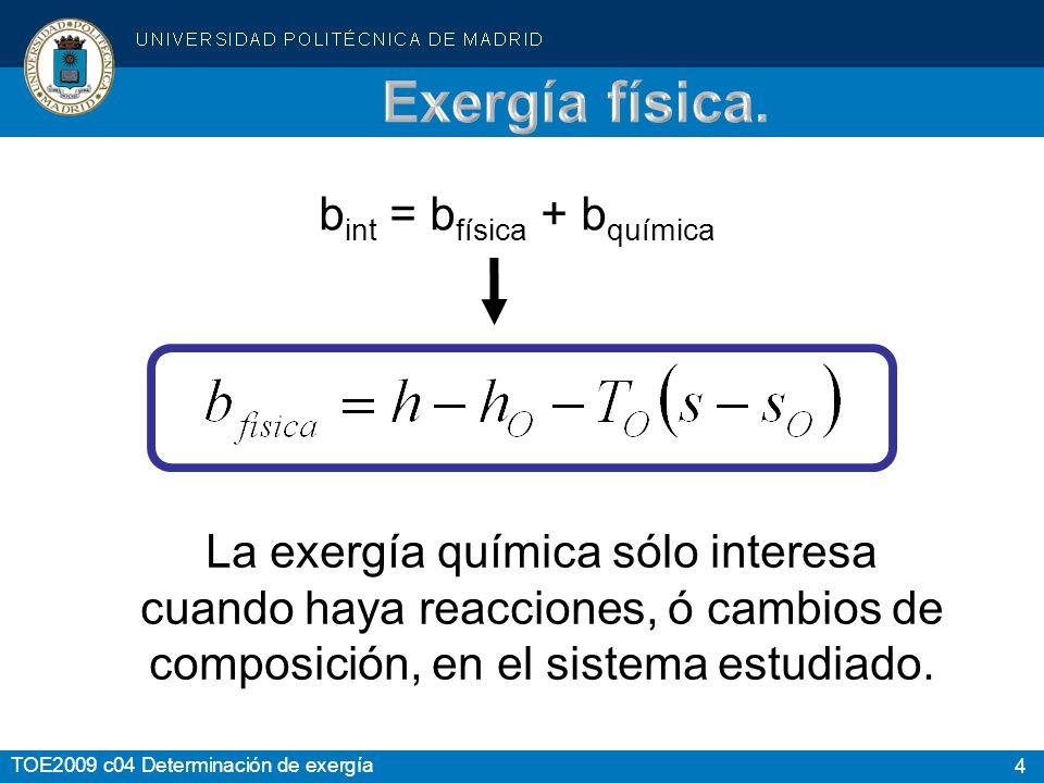 4 TOE2009 c04 Determinación de exergía b int = b física + b química La exergía química sólo interesa cuando haya reacciones, ó cambios de composición,