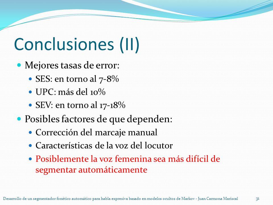 Conclusiones (II) Mejores tasas de error: SES: en torno al 7-8% UPC: más del 10% SEV: en torno al 17-18% Posibles factores de que dependen: Corrección