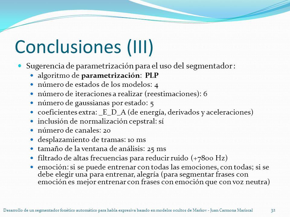 Conclusiones (III) Sugerencia de parametrización para el uso del segmentador : algoritmo de parametrización: PLP número de estados de los modelos: 4 n