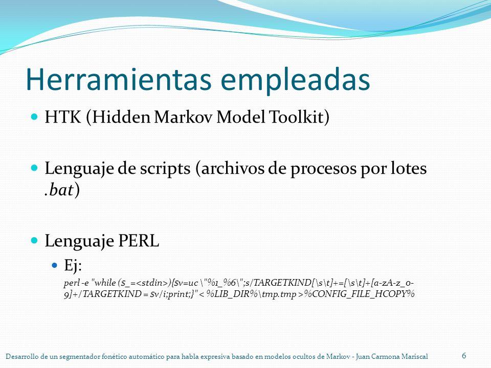 Herramientas empleadas HTK (Hidden Markov Model Toolkit) Lenguaje de scripts (archivos de procesos por lotes.bat) Lenguaje PERL Ej: perl -e