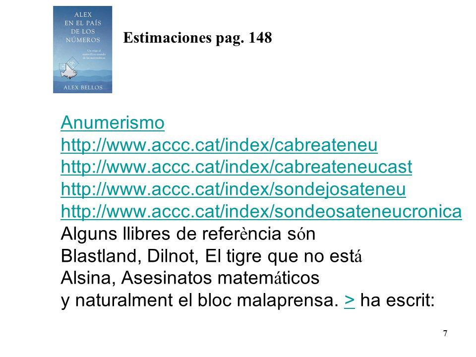 7 Anumerismo http://www.accc.cat/index/cabreateneu http://www.accc.cat/index/cabreateneucast http://www.accc.cat/index/sondejosateneu http://www.accc.cat/index/sondeosateneucronica Alguns llibres de refer è ncia s ó n Blastland, Dilnot, El tigre que no est á Alsina, Asesinatos matem á ticos y naturalment el bloc malaprensa.