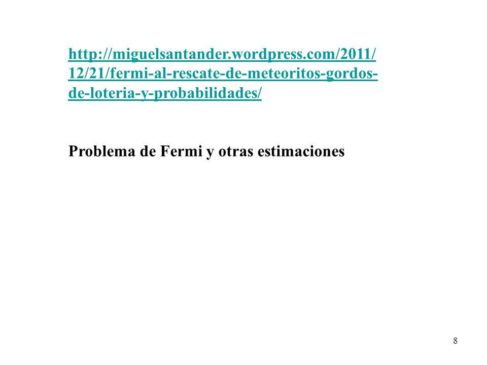 8 http://miguelsantander.wordpress.com/2011/ 12/21/fermi-al-rescate-de-meteoritos-gordos- de-loteria-y-probabilidades/ Problema de Fermi y otras estimaciones