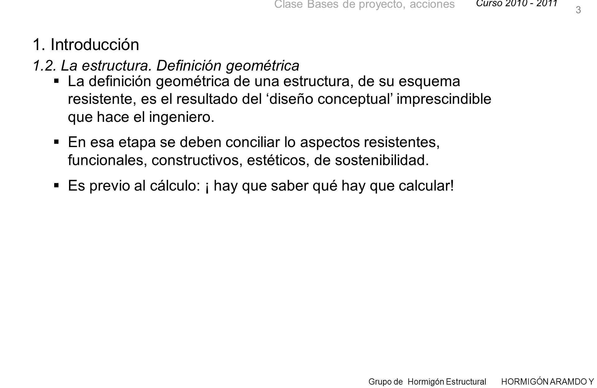 Curso 2010 - 2011 Grupo de Hormigón Estructural HORMIGÓN ARAMDO Y PRETENSADO II Clase Bases de proyecto, acciones 1.2.