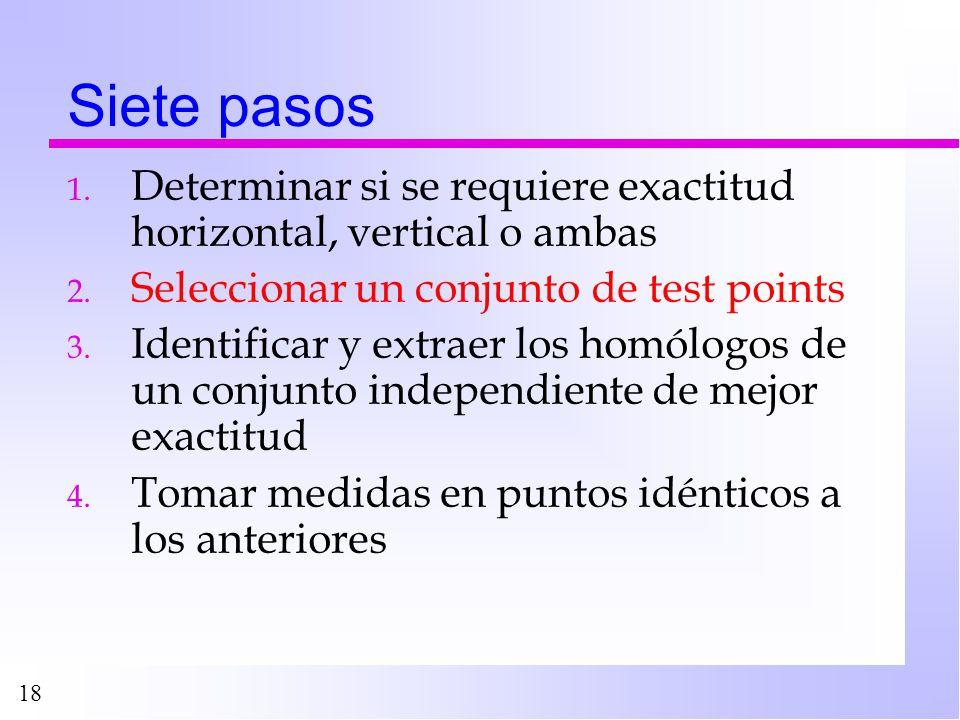 18 Siete pasos 1. Determinar si se requiere exactitud horizontal, vertical o ambas 2. Seleccionar un conjunto de test points 3. Identificar y extraer