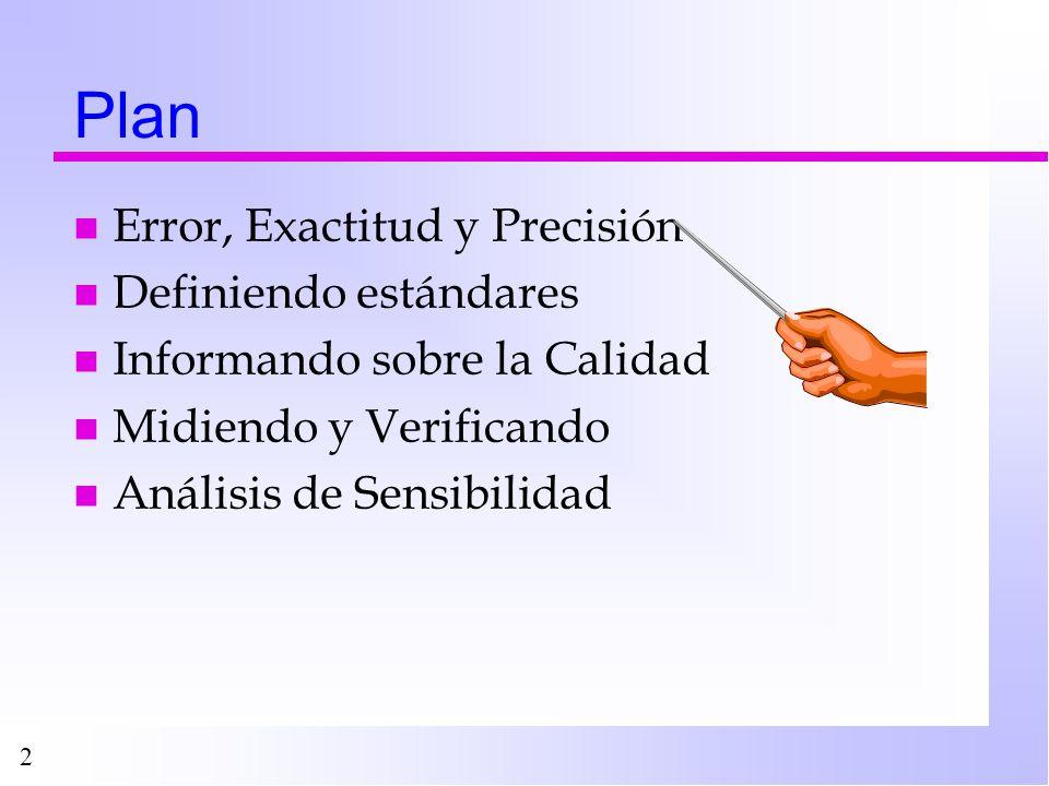 2 Plan n Error, Exactitud y Precisión n Definiendo estándares n Informando sobre la Calidad n Midiendo y Verificando n Análisis de Sensibilidad