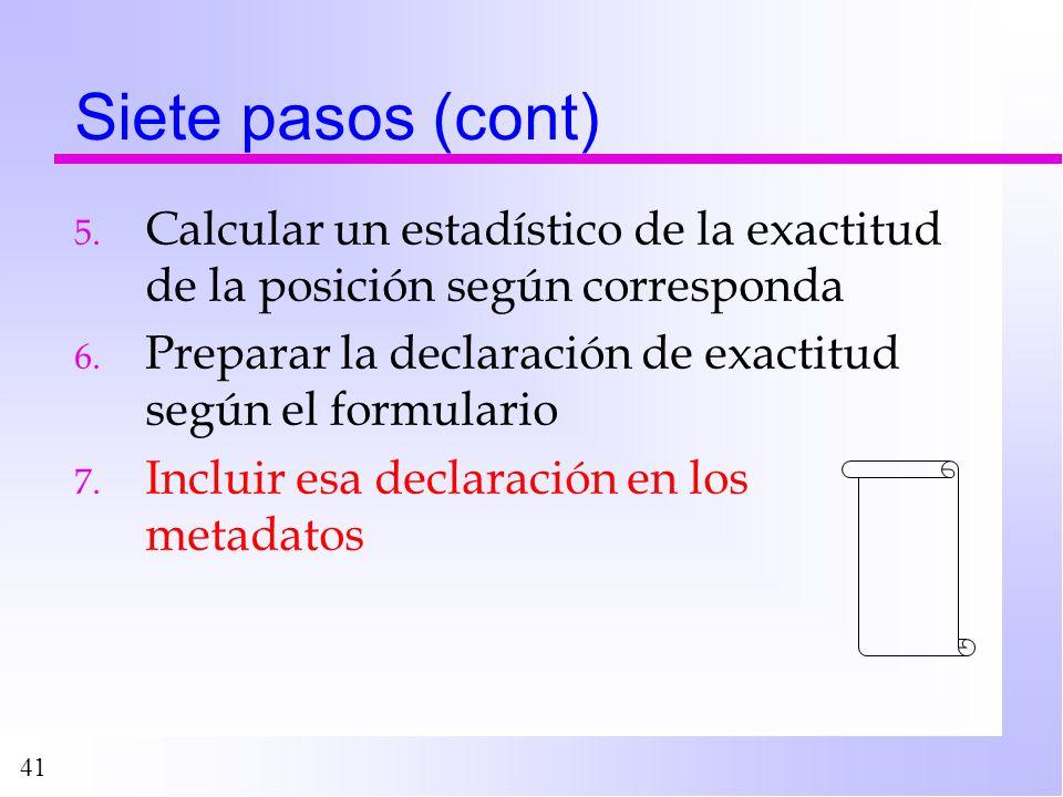 41 Siete pasos (cont) 5. Calcular un estadístico de la exactitud de la posición según corresponda 6. Preparar la declaración de exactitud según el for