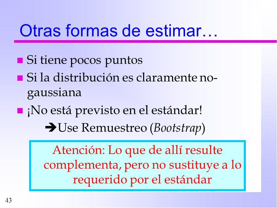 43 Otras formas de estimar… n Si tiene pocos puntos n Si la distribución es claramente no- gaussiana n ¡No está previsto en el estándar! Use Remuestre
