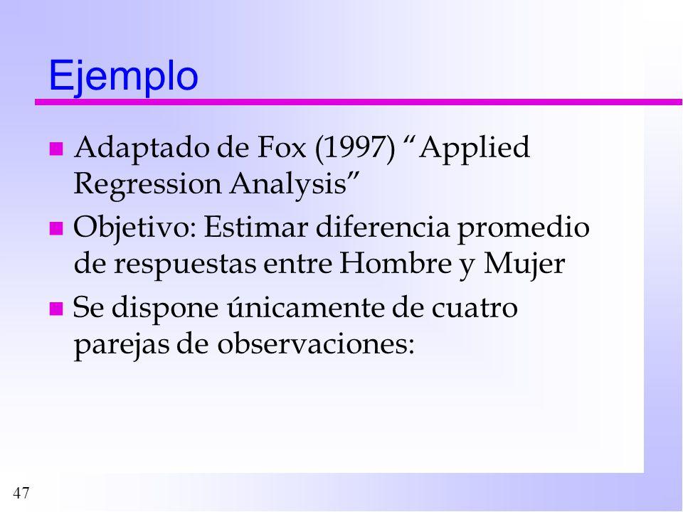 47 Ejemplo n Adaptado de Fox (1997) Applied Regression Analysis n Objetivo: Estimar diferencia promedio de respuestas entre Hombre y Mujer n Se dispon
