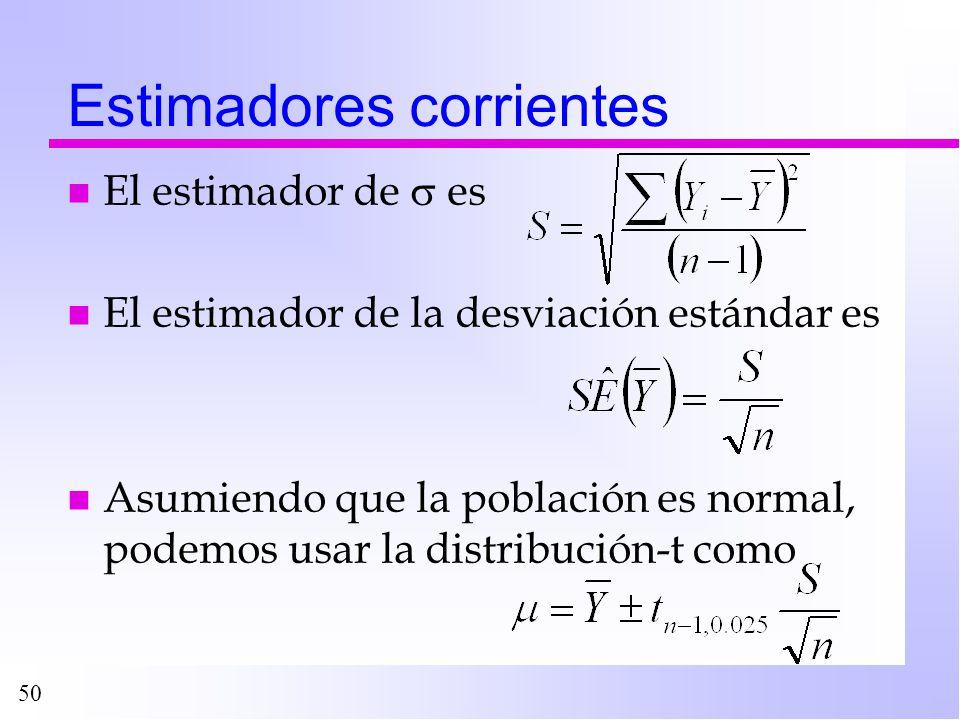 50 Estimadores corrientes n El estimador de es n El estimador de la desviación estándar es n Asumiendo que la población es normal, podemos usar la dis
