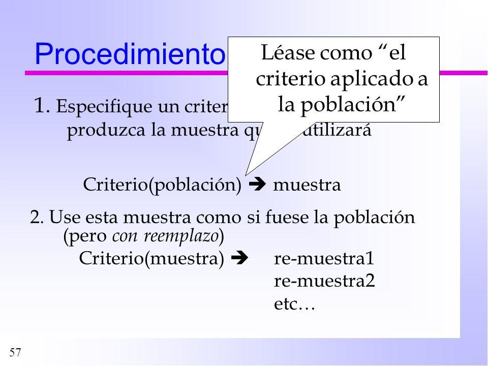 57 Procedimiento 1. Especifique un criterio de muestreo que produzca la muestra que se utilizará Criterio(población) muestra Léase como el criterio ap
