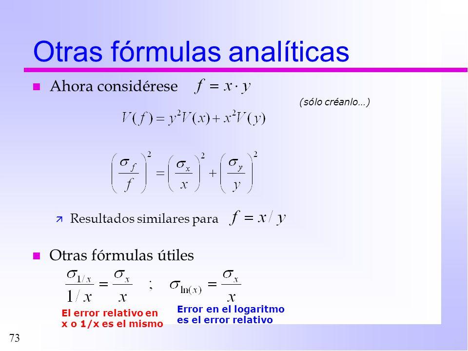73 n Ahora considérese ä Resultados similares para n Otras fórmulas útiles Otras fórmulas analíticas (sólo créanlo…) El error relativo en x o 1/x es e