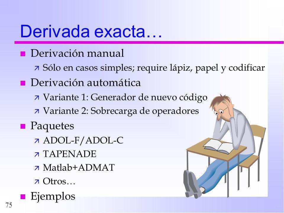 75 Derivada exacta… n Derivación manual ä Sólo en casos simples; require lápiz, papel y codificar n Derivación automática ä Variante 1: Generador de n