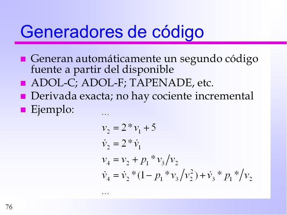 76 Generadores de código n Generan automáticamente un segundo código fuente a partir del disponible n ADOL-C; ADOL-F; TAPENADE, etc. n Derivada exacta
