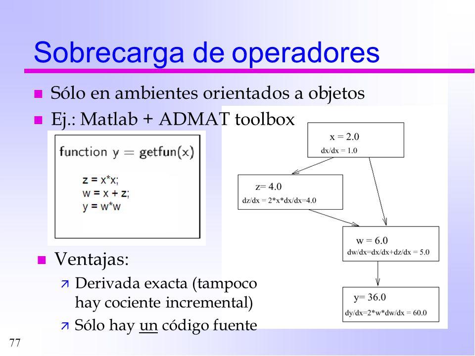 77 Sobrecarga de operadores n Sólo en ambientes orientados a objetos n Ej.: Matlab + ADMAT toolbox n Ventajas: ä Derivada exacta (tampoco hay cociente
