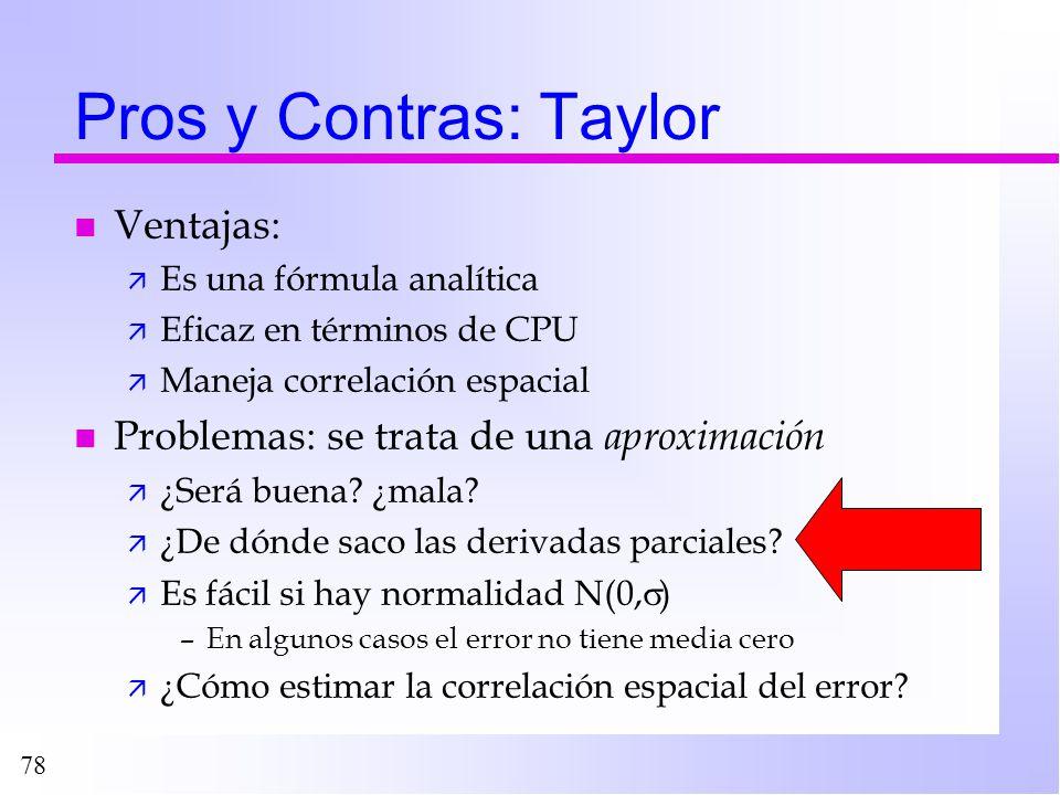 78 Pros y Contras: Taylor n Ventajas: ä Es una fórmula analítica ä Eficaz en términos de CPU ä Maneja correlación espacial n Problemas: se trata de un