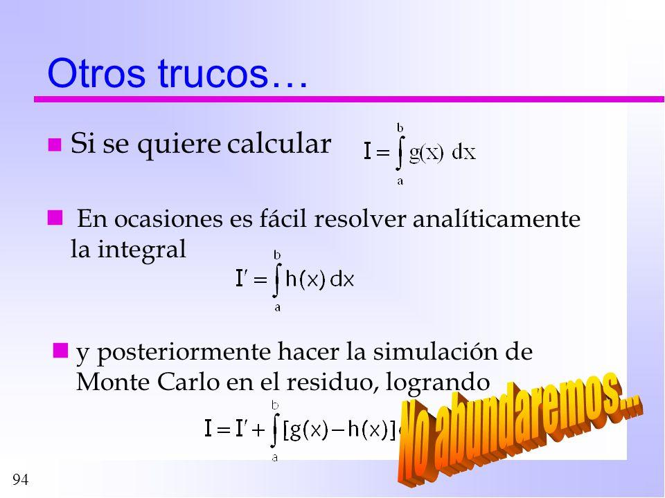 94 Otros trucos… n Si se quiere calcular En ocasiones es fácil resolver analíticamente la integral y posteriormente hacer la simulación de Monte Carlo