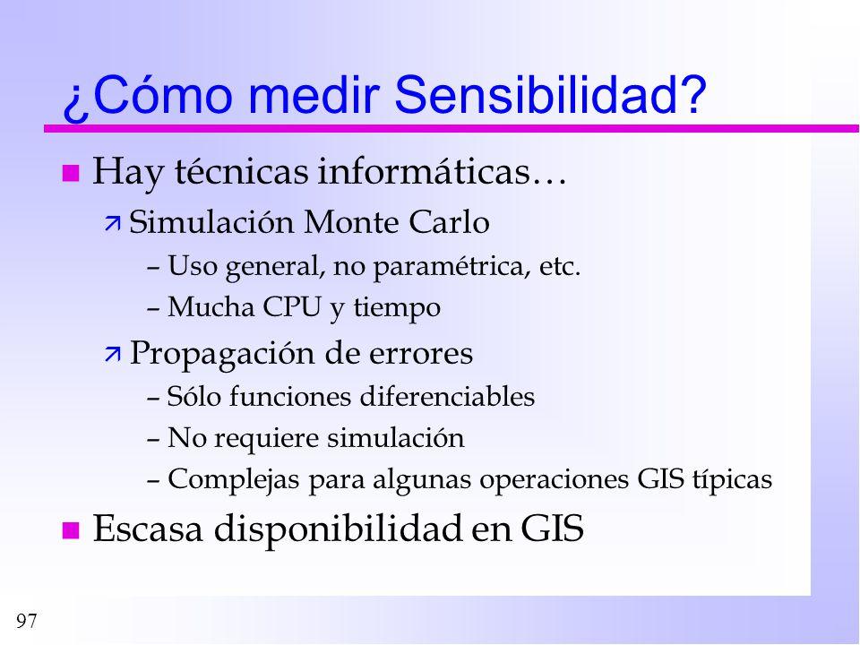 97 ¿Cómo medir Sensibilidad? n Hay técnicas informáticas… ä Simulación Monte Carlo –Uso general, no paramétrica, etc. –Mucha CPU y tiempo ä Propagació