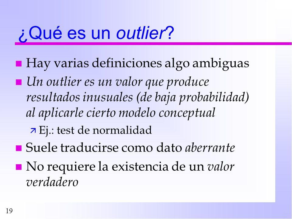 19 ¿Qué es un outlier? n Hay varias definiciones algo ambiguas n Un outlier es un valor que produce resultados inusuales (de baja probabilidad) al apl