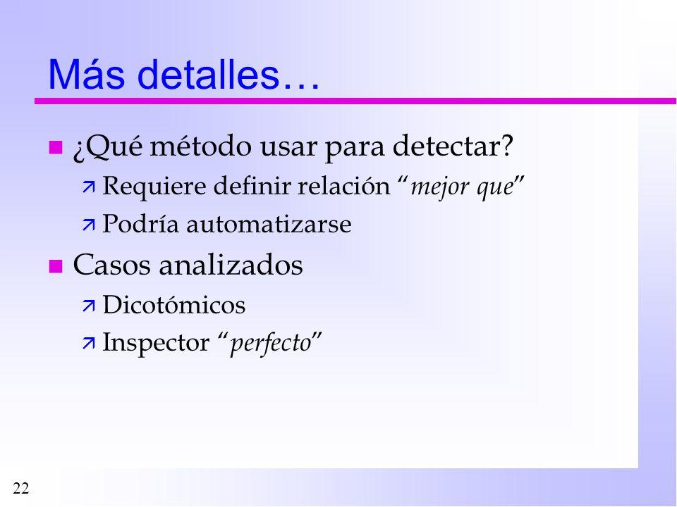 22 Más detalles… n ¿Qué método usar para detectar? ä Requiere definir relación mejor que ä Podría automatizarse n Casos analizados ä Dicotómicos ä Ins