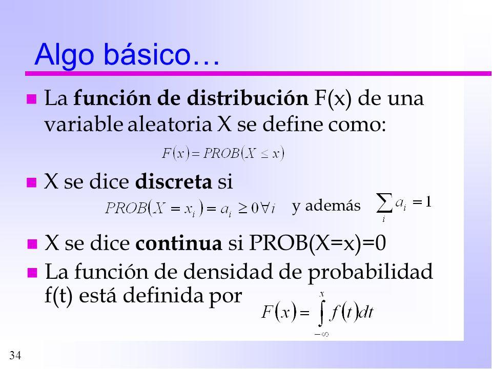 34 Algo básico… n La función de distribución F(x) de una variable aleatoria X se define como: y además n X se dice discreta si n X se dice continua si