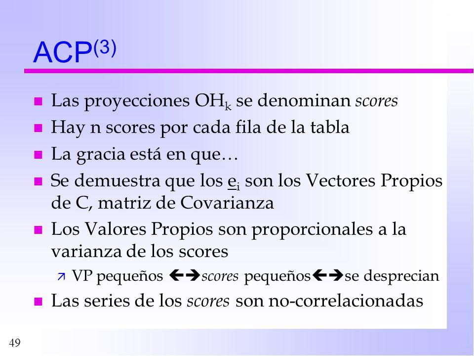 49 ACP (3) n Las proyecciones OH k se denominan scores n Hay n scores por cada fila de la tabla n La gracia está en que… n Se demuestra que los e i so
