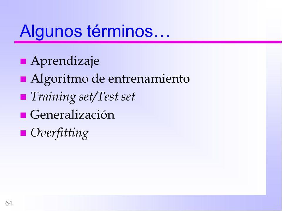 64 Algunos términos… nAnAprendizaje nAnAlgoritmo de entrenamiento nTnTraining set/Test set nGnGeneralización nOnOverfitting