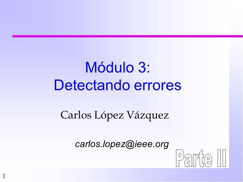 1 Módulo 3: Detectando errores Carlos López Vázquez carlos.lopez@ieee.org