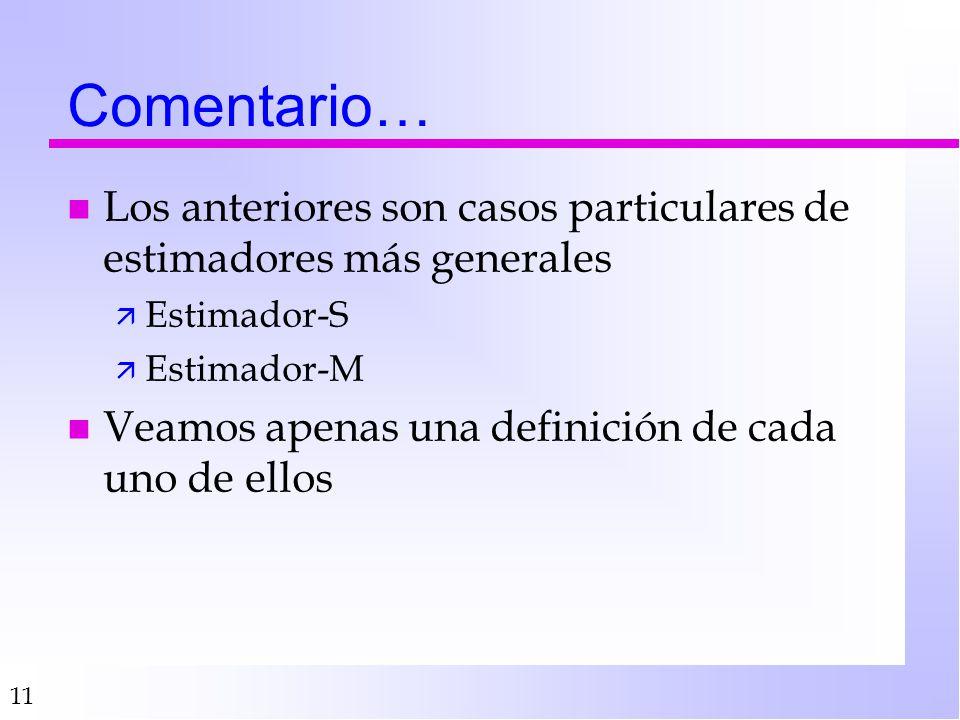 11 Comentario… n Los anteriores son casos particulares de estimadores más generales ä Estimador-S ä Estimador-M n Veamos apenas una definición de cada uno de ellos