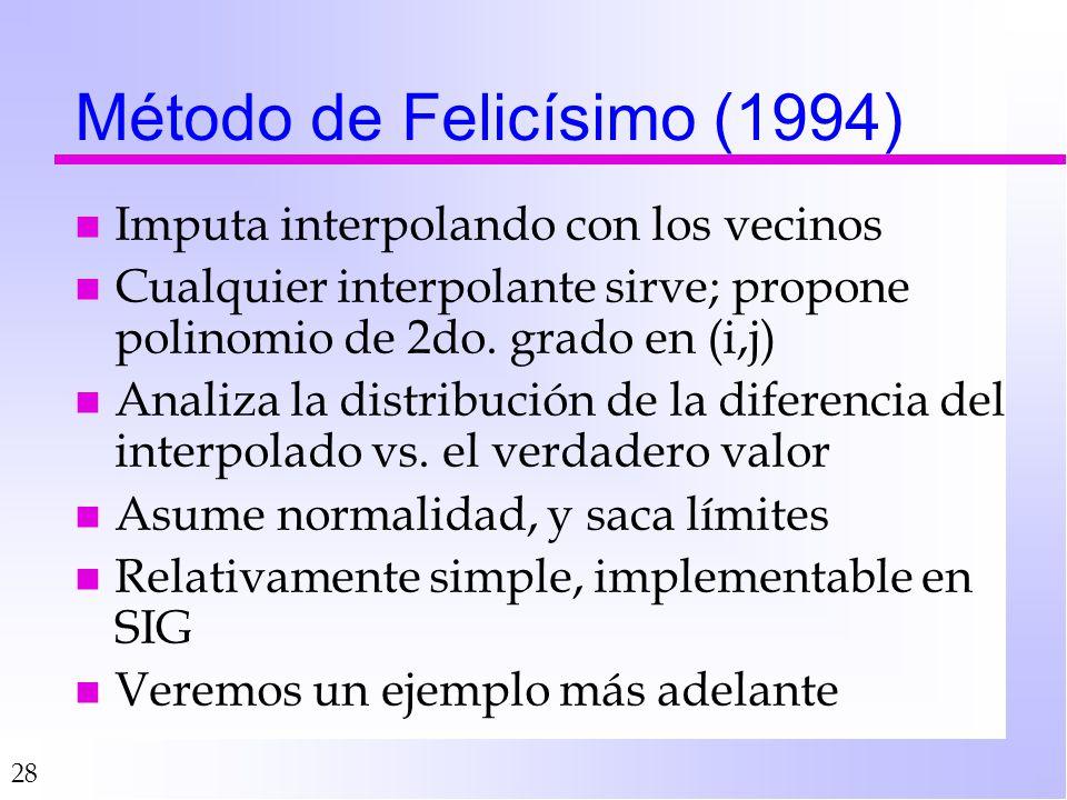 28 Método de Felicísimo (1994) n Imputa interpolando con los vecinos n Cualquier interpolante sirve; propone polinomio de 2do. grado en (i,j) n Analiz