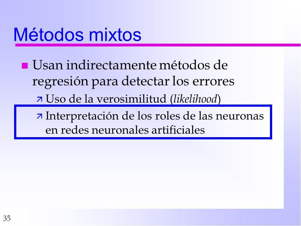 35 Métodos mixtos n Usan indirectamente métodos de regresión para detectar los errores ä Uso de la verosimilitud ( likelihood ) ä Interpretación de lo