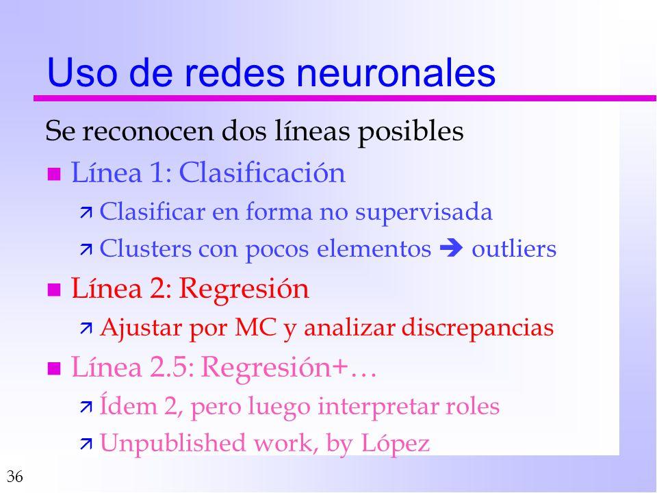 36 Uso de redes neuronales Se reconocen dos líneas posibles n Línea 1: Clasificación ä Clasificar en forma no supervisada ä Clusters con pocos element