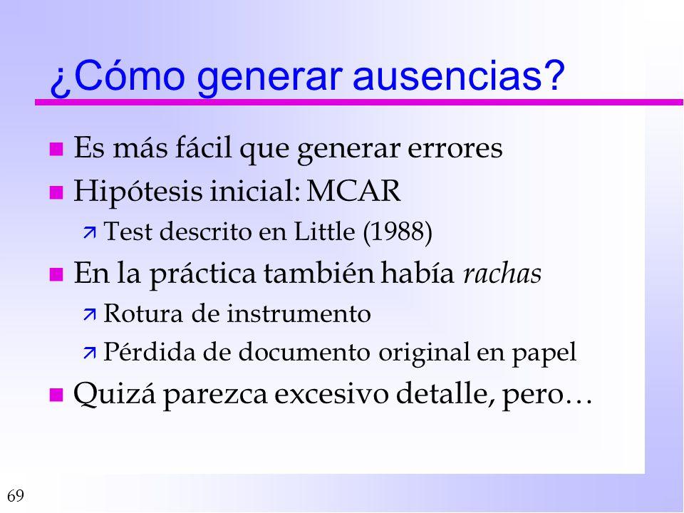 69 ¿Cómo generar ausencias? n Es más fácil que generar errores n Hipótesis inicial: MCAR ä Test descrito en Little (1988) n En la práctica también hab