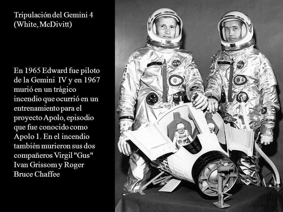Tripulación del Gemini 4 (White, McDivitt) En 1965 Edward fue piloto de la Gemini IV y en 1967 murió en un trágico incendio que ocurrió en un entrenam