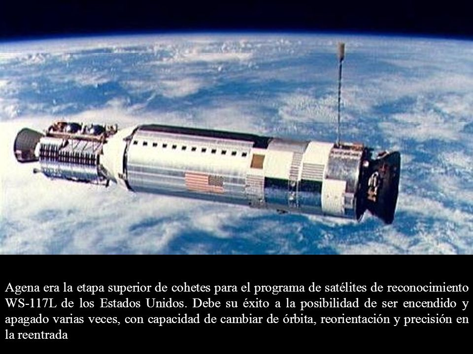 Agena era la etapa superior de cohetes para el programa de satélites de reconocimiento WS-117L de los Estados Unidos. Debe su éxito a la posibilidad d