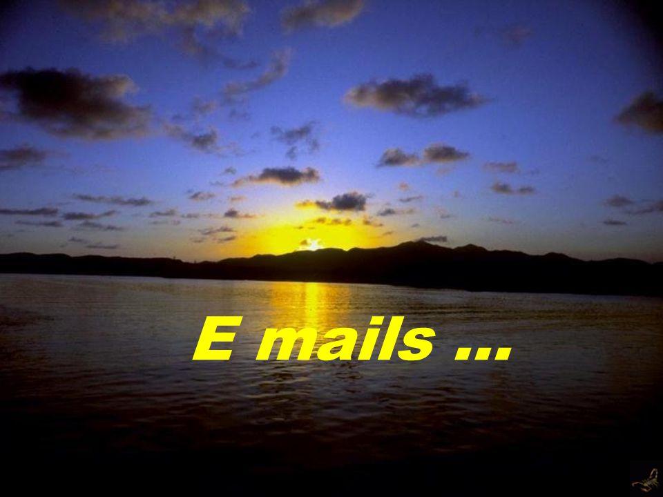 E mails...