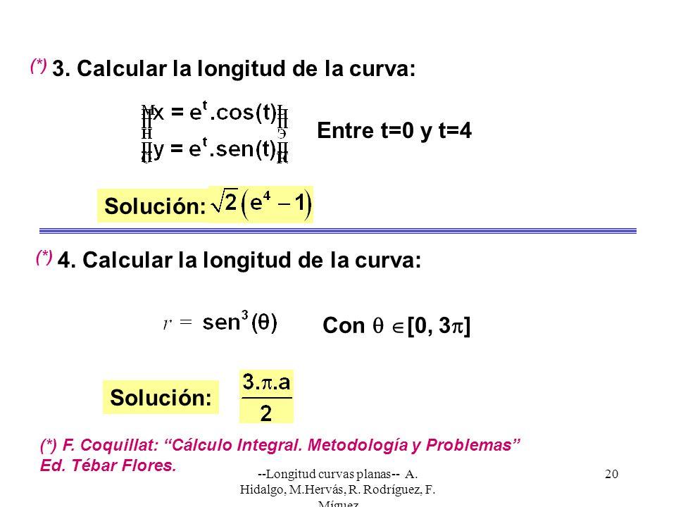 --Longitud curvas planas-- A. Hidalgo, M.Hervás, R. Rodríguez, F. Míguez 20 3. Calcular la longitud de la curva: Solución: Entre t=0 y t=4 (*) F. Coqu