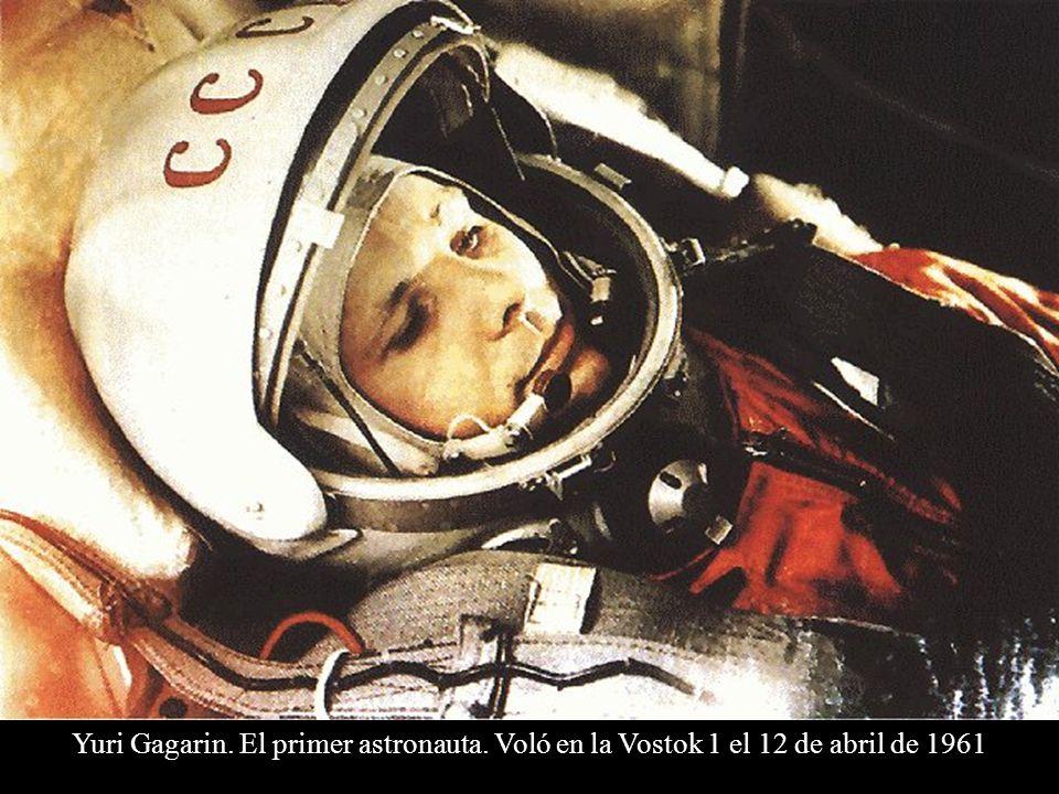 Yuri Gagarin. El primer astronauta. Voló en la Vostok 1 el 12 de abril de 1961