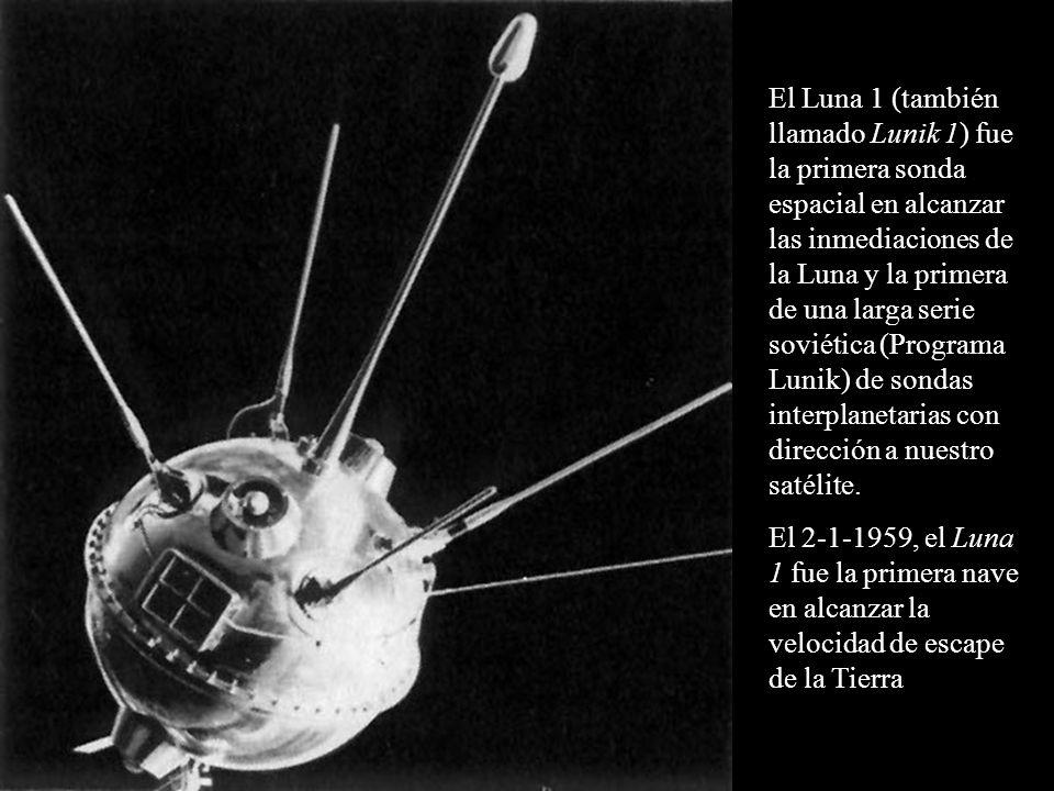 El Luna 1 (también llamado Lunik 1) fue la primera sonda espacial en alcanzar las inmediaciones de la Luna y la primera de una larga serie soviética (