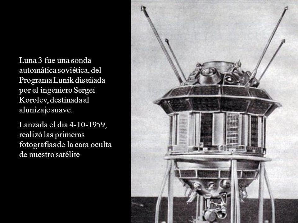 Luna 3 fue una sonda automática soviética, del Programa Lunik diseñada por el ingeniero Sergei Korolev, destinada al alunizaje suave. Lanzada el día 4