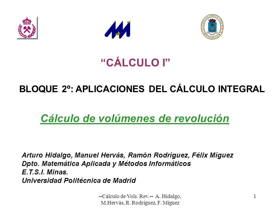 --Cálculo de Vols. Rev.-- A. Hidalgo, M.Hervás, R. Rodríguez, F. Míguez 1 CÁLCULO I Arturo Hidalgo, Manuel Hervás, Ramón Rodríguez, Félix Míguez Dpto.