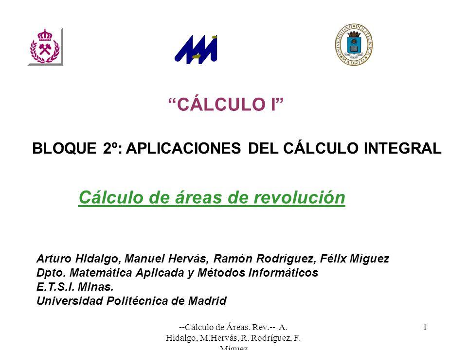 --Cálculo de Áreas. Rev.-- A. Hidalgo, M.Hervás, R. Rodríguez, F. Míguez 1 CÁLCULO I Arturo Hidalgo, Manuel Hervás, Ramón Rodríguez, Félix Míguez Dpto