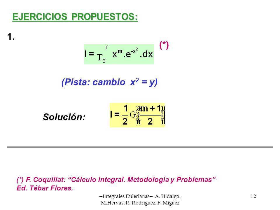 --Integrales Eulerianas-- A. Hidalgo, M.Hervás, R. Rodríguez, F. Míguez 12 EJERCICIOS PROPUESTOS: Solución: (Pista: cambio x 2 = y) 1. (*) (*) F. Coqu