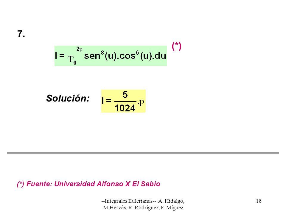 --Integrales Eulerianas-- A. Hidalgo, M.Hervás, R. Rodríguez, F. Míguez 18 Solución: 7. (*) (*) Fuente: Universidad Alfonso X El Sabio