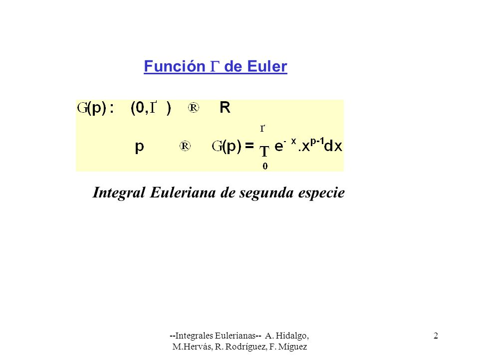 --Integrales Eulerianas-- A. Hidalgo, M.Hervás, R. Rodríguez, F. Míguez 2 Función de Euler Integral Euleriana de segunda especie