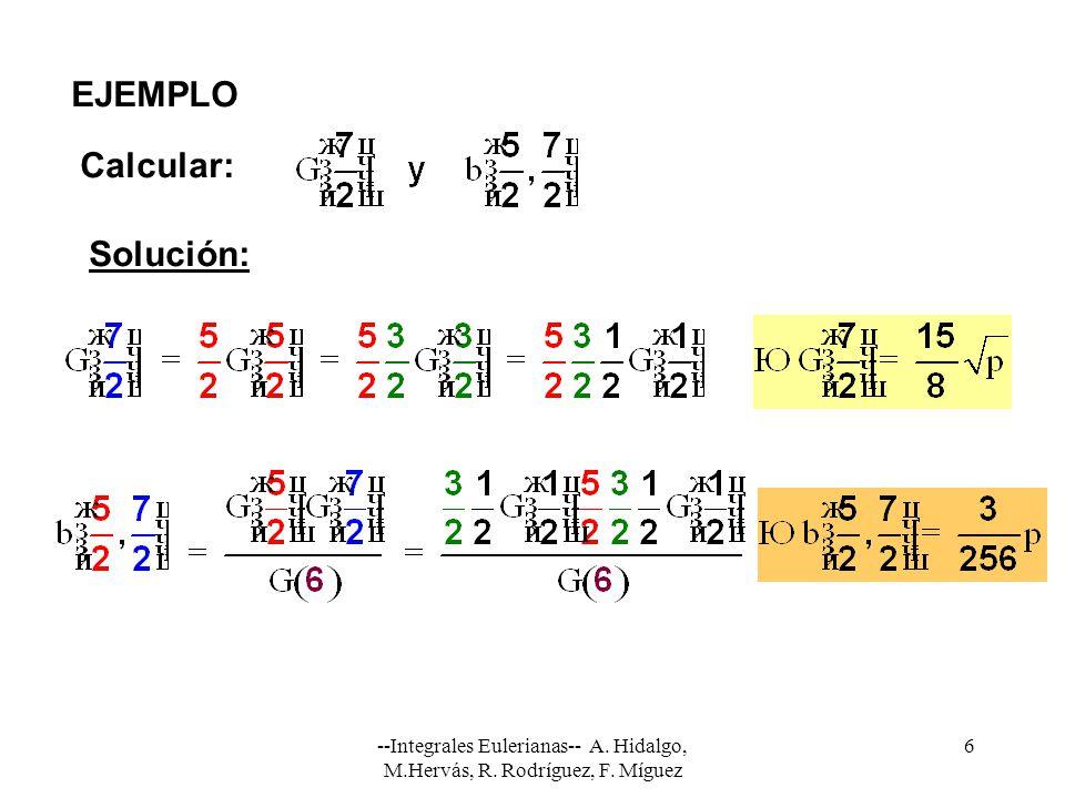 --Integrales Eulerianas-- A. Hidalgo, M.Hervás, R. Rodríguez, F. Míguez 6 EJEMPLO Calcular: Solución: