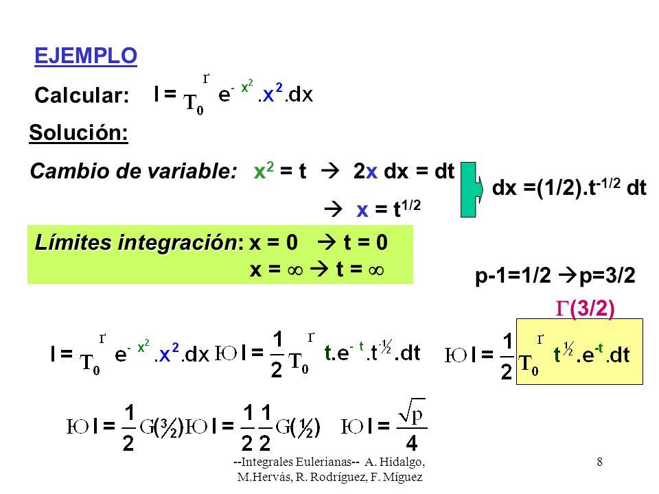 --Integrales Eulerianas-- A. Hidalgo, M.Hervás, R. Rodríguez, F. Míguez 8 EJEMPLO Calcular: Solución: Cambio de variable:x 2 = t 2x dx = dt Límites in