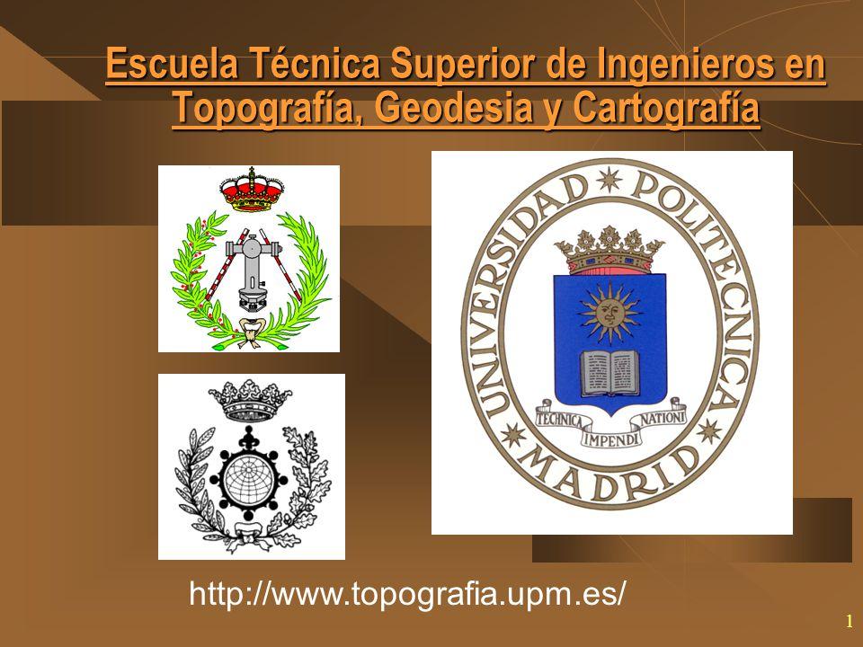 1 Escuela Técnica Superior de Ingenieros en Topografía, Geodesia y Cartografía http://www.topografia.upm.es/